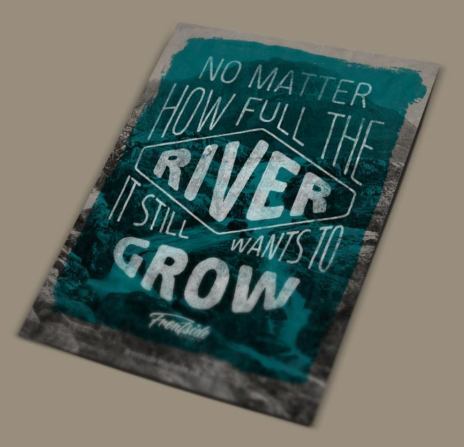 No matter how full the river, it still wants to grow